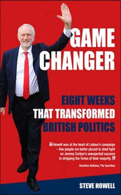 GAME CHANGER Eight Weeks That Transformed British Politics