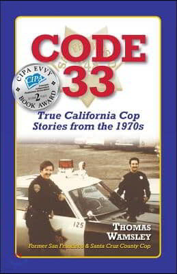 Code 33: True California Cop Stories from the 1970s