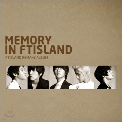 FT 아일랜드 (FTISLAND) - 리메이크 앨범 : Memory In Ftisland