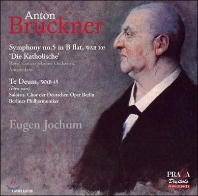 Eugen Jochum 브루크너: 교향곡 5번 [하스 버전], 테 데움 (Bruckner: Symphony WAB105 'Die Katholische', Te Deum WAB45)