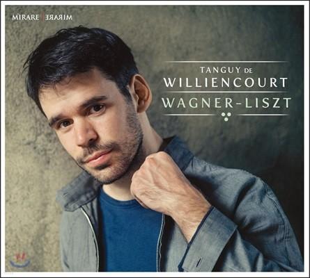 Tanguy de Williencourt 탕기 드 빌리앙쿠르 - 리스트가 편곡한 바그너 오페라 작품 (Wagner - Liszt)