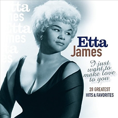 Etta James - I Just Want To Make Love To You: 28 Greatest Hits & Favorites (CD)