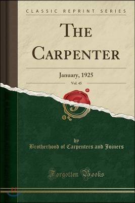 The Carpenter, Vol. 45: January, 1925 (Classic Reprint)