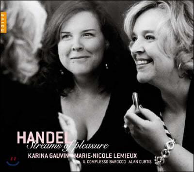 Karina Gauvin 헨델: 아리아집 기쁨의 샘물 (Handel: Streams of Pleasure)
