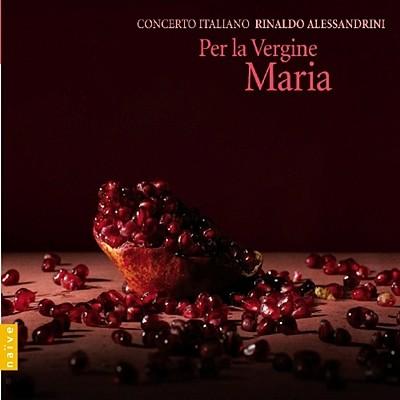 Rinaldo Alessandrini 지상의 마리아를 위한 찬가 : 몬테베르디에서 스트라빈스키까지 - 리날도 알레산드리니, 콘체트로 이탈리아노 (Per La Vergine Maria)