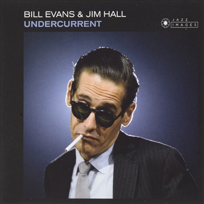 Bill Evans & Jim Hall - Undercurrent (Cover Photo By Jean-Pierre Leloir) (Remastered) (Bonus Tracks)