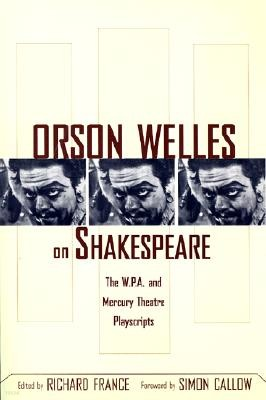 Orson Welles on Shakespeare: The W.P.A. and Mercury Theatre Playscripts