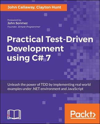 Practical Test-Driven Development Using C# 7