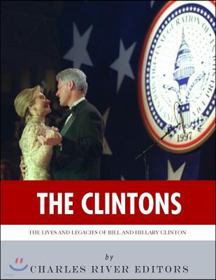 The Clintons: The Lives and Legacies of Bill and Hillary Clinton