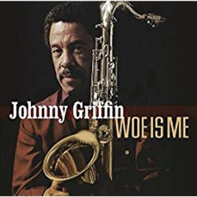 Johnny Griffin - Woe Is Me
