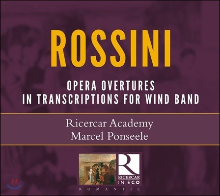 Marcel Ponseele 로시니: 오페라 서곡집 - 목관 앙상블 버전 (Rossini: Opera Overtures in Transcriptions for Wind Band)