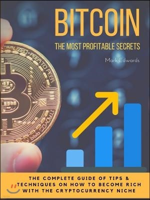 Bitcoin: The Most Profitable secrets. The complete guide of tips & techniques on how to become rich with the cryptocurrency nic