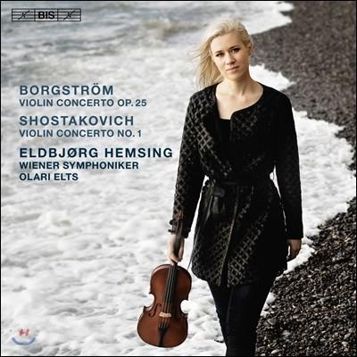 Eldbjorg Hemsing 보르그스트룀: 바이올린 협주곡 / 쇼스타코비치: 바이올린 협주곡 1번 (Borgstrom / Shostakovich: Violin Concerto Op.25 & Op.77)