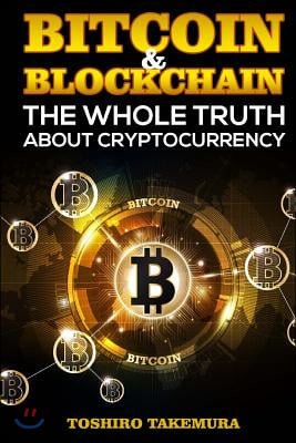 Bitcoin & Blockchain: The Whole Truth about Cryptocurrency