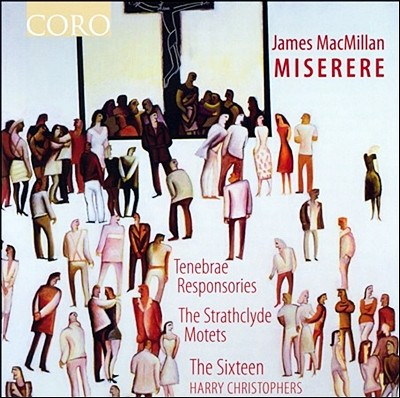 The Sixteen 제임스 맥밀란: 미제레레 (James MacMillan: Miserere)