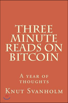 Three Minute Reads on Bitcoin: A year of thoughts