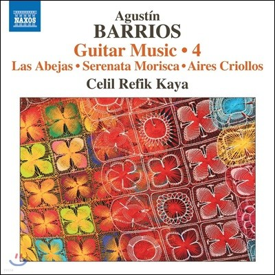 Celil Refik Kaya 아구스틴 바리오스 망고레 : 기타 작품 4집 (Agustin Barrios Mangore: Guitar Music 4)