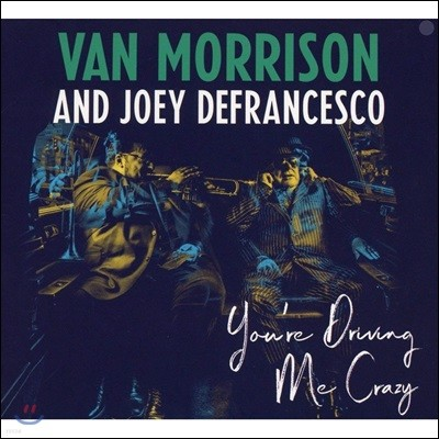 Van Morrison / Joey Defrancesco (밴 모리슨 앤 조이 드프란체스코) - You're Driving Me Crazy