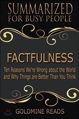 Summary: Factfulness - Summarized for Busy People: Ten Reasons We're Wrong about the World and Why Things Are Better Than You T