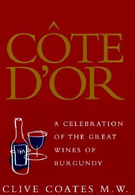 Cote D'Or: A Celebration of the Great Wines of Burgundy