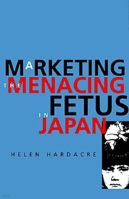 Marketing the Menacing Fetus in Japan, Volume 7