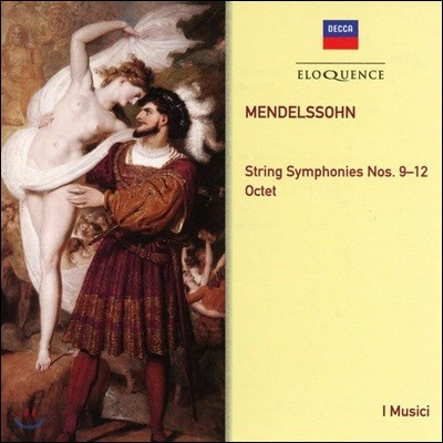 I Musici 멘델스존: 현을 위한 교향곡 9-12번, 현악 8중주 (Mendelssohn: String Symphonies 9-12, Octet)
