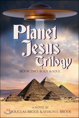 Planet Jesus Trilogy: Book Two: Body and Soul