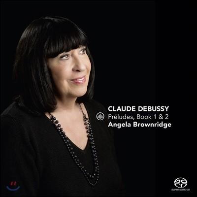 Angela Brownridge 드뷔시: 프렐류드 1, 2권 (Debussy: Preludes, Book 1 & 2)