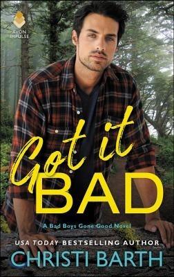 Got It Bad: A Bad Boys Gone Good Novel