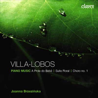 빌라-로보스 : 피아노 음악 - 꽃의 모음곡, 아기의 가족 제1 모음곡 '인형', 제2 모음곡 '작은 동물들', 쇼로스 1번 (Villa-Lobos : Piano Works) - Joanna Brezinska