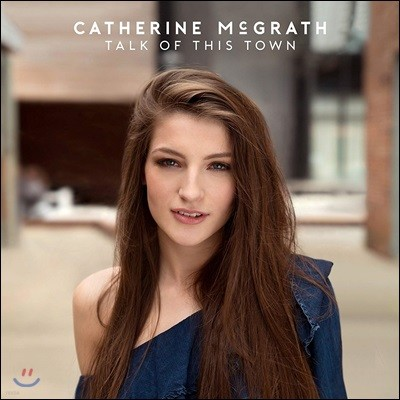 Catherine McGrath (캐서린 맥그라스) - Talk Of This Town