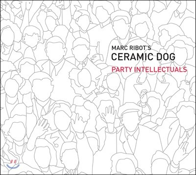 Marc Ribot's Ceramic Dog - Party Intellectuals