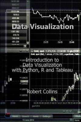 Data Visualization: Introduction to Data Visualization with Python, R and Tableau