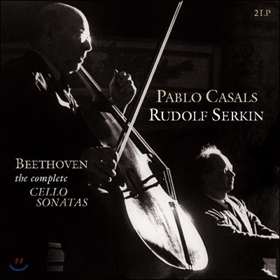 Pablo Casals / Rudolf Serkin 베토벤: 첼로 소나타 전곡집 - 파블로 카잘스 (Beethoven: Complete Cello Sonatas)[2LP]