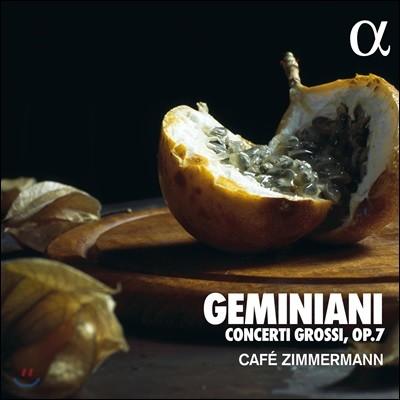 Cafe Zimmermann 제미니아니: 콘체르토 그로소 (Geminiani, F: Concerti grossi, Op. 7) 카페 침머만