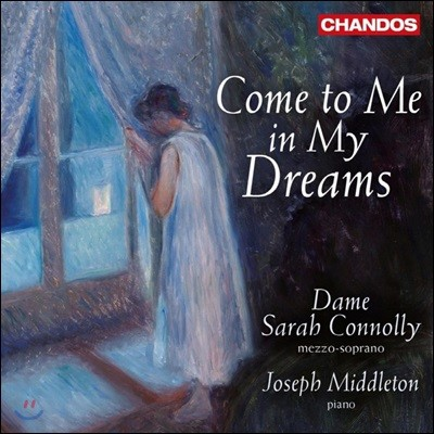 Sarah Connolly 근현대 영국 가곡집 - '내 꿈속으로 와줘' (Come To Me In My Dreams - 120 Years of Song from the RCM)