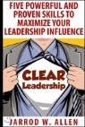 Clear Leadership: Five Powerful and Proven Skills to Maximize Your Leadership Influence