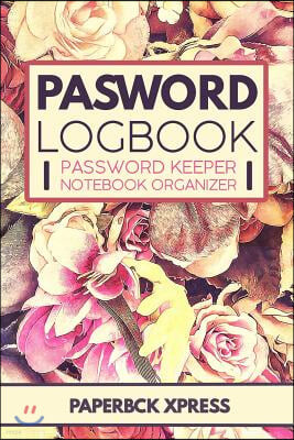 Password Logbook: Password Keeper Notebook Organizer: A Premium Journal & Log Book to Record Your E-Mails, Usernames and Passwords