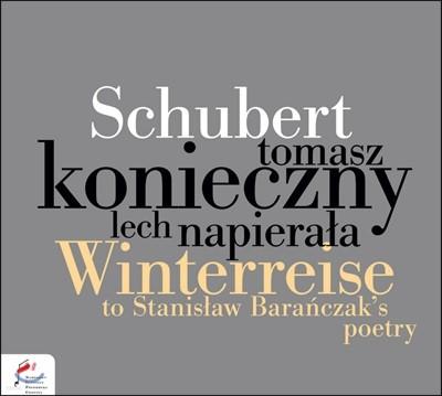 Tomasz Konieczny / Lech Napierala 슈베르트: '겨울나그네' (바란차카의 폴란드 판본) (Schubert: Winterreise to Stanislaw Baranczak's poetry)