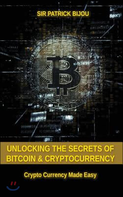 Unlocking the Secrets of Bitcoin and Cryptocurrency: Crypto Currency Made Easy