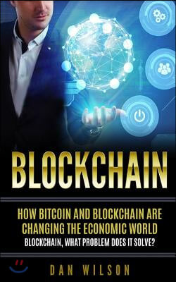 Blockchain: How Bitcoin and Blockchain Are Changing the Economic World. Blockchain, What Problem Does It Solve?