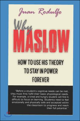 Why Maslow: How to Use His Theory to Stay in Power Forever