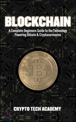 Blockchain: A Complete Beginners Guide to the Technology Powering Bitcoin & Cryptocurrencies