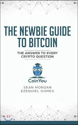 The Newbie Guide to Bitcoin: The Answer to Every Crypto Question