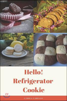 Hello! Refrigerator Cookie: 50 Best Delicious Refrigerator Cookie Recipes Ever!