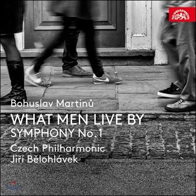 Jiri Belohlavek 마르티누: 오페라 '사람은 무엇으로 사는가', 교향곡 1번 (Martinu: What Men Live By, Symphony No.1)
