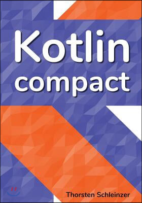 Kotlin Compact: For Java Professionals