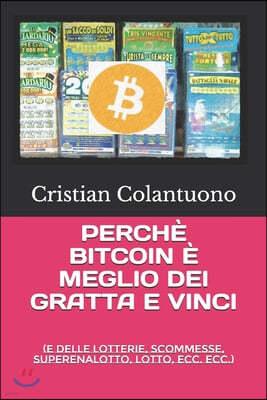 Perch? Bitcoin ? Meglio Dei Gratta E Vinci: (e delle lotterie, Scommesse, Superenalotto, lotto, ecc. Ecc.)