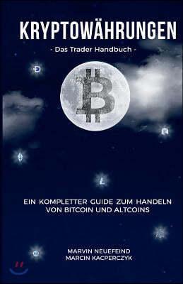 Kryptow?hrungen: Das Trader Handbuch: Ein Kompletter Guide Zum Handeln Von Bitcoin Und Altcoins