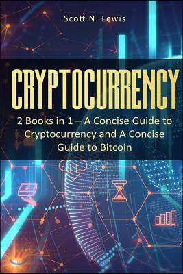 Cryptocurrency: 2 Books in 1 - A Concise Guide to Cryptocurrency and a Concise Guide to Bitcoin
